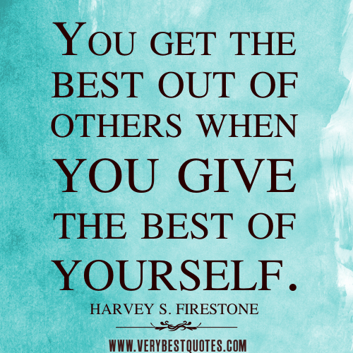 http://goodindeed.com/wp-content/uploads/2015/06/give-the-best-quotes-You-get-the-best-out-of-others-when-you-give-the-best-of-yourself..jpg