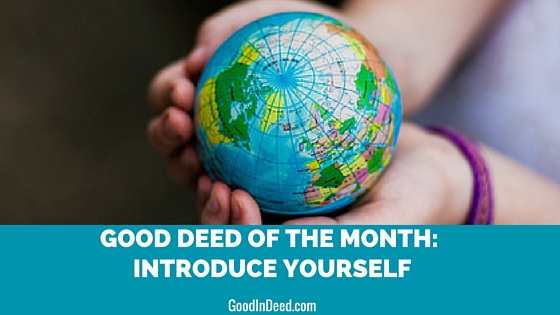 Good Deed of The Month: Introduce Yourself to Someone New
