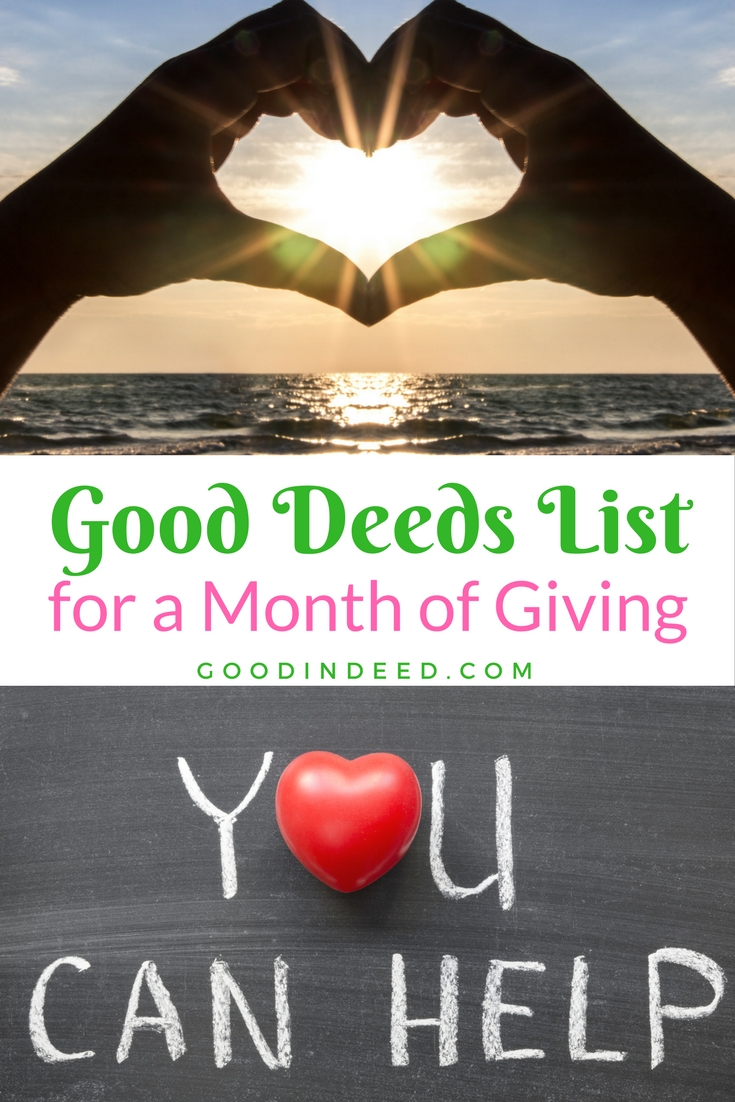 Good In Deed has the good deeds list you need to do one good deed every day for a month of giving that may change the world for someone else.