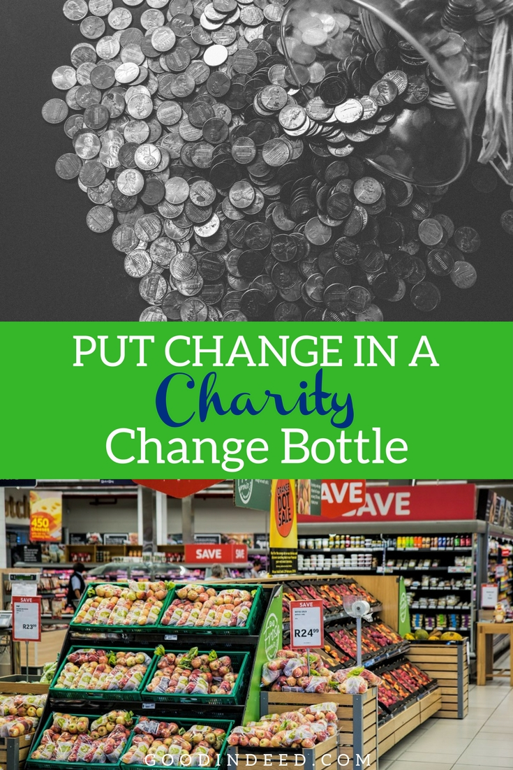 Put change in a charity change bottle to change the lives of those in need around the world next time you go to pay at the register.
