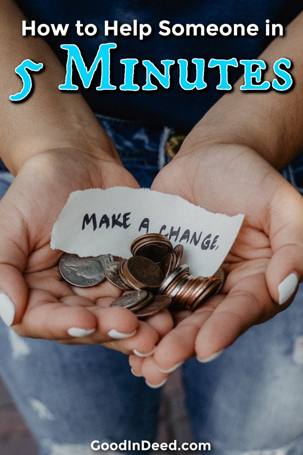 You can start using these ways to help someone in 5 minutes or less right now and the differences you will make may be immeasurable.