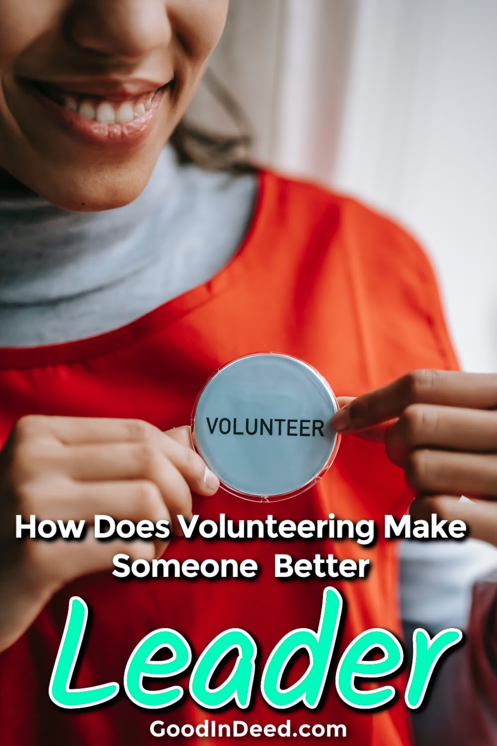 We can take advantage of many benefits from volunteering but how does volunteering make someone a better leader?